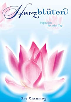 Herzblüten: Inspirationen für jeden Tag von [Chinmoy, Sri]