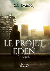 Le projet Eden, tome 1 : Traquée par C.C. Darcq