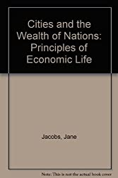 Cities and the Wealth of Nations: Principles of Economic Life (Pelican) by Jane Jacobs (1986-02-27)