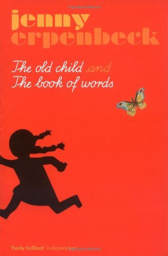 The Old Child and the Book of Words: Written by Jenny Erpenbeck, 2008 Edition, (New edition) Publisher: Portobello Books Ltd [Paperback]