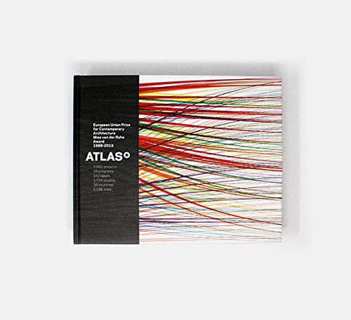 ATLAS: EUROPEAN UNION PRIZE FOR CONTEMPORARY ARCHITECTURE MIES VAN DER ROHE AWARD 1988-2015