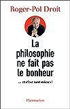 La Philosophie ne fait pas le bonheur: ...et c'est tant mieux