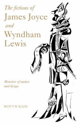 [The Fictions of James Joyce and Wyndham Lewis: Monsters of Nature and Design] (By: Scott W. Klein) [published: November, 1994]