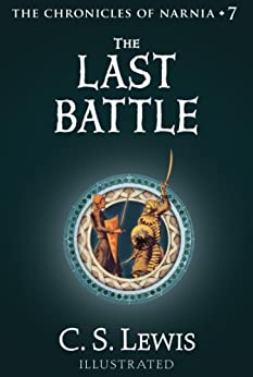 The Last Battle (The Chronicles of Narnia, Book 7) by [Lewis, C. S.]