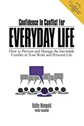 Confidence In Conflict For Everyday Life: How to Prevent and Manage the Inevitable Confilct in Your Work and Personal Life by Kathy Mangold (2014-05-10)