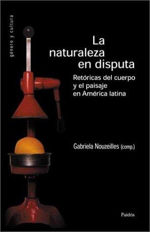 Naturaleza en disputa por Gabriela Nouzeilles