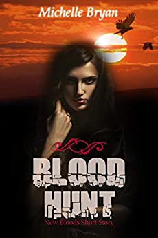 Blood Hunt: A New Bloods Prequel Short Story (English Edition) par [Bryan, Michelle]