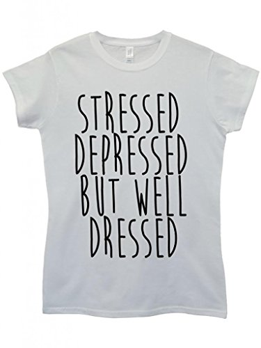 Stressed Depressed But Well Dressed Cool Funny Hipster Swag White Weiß Damen Women Top T-Shirt Weiß