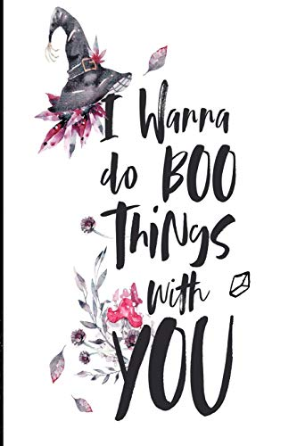 I wanna do BOO things with you!: 6x9 in. Halloween Themed Journal (Legende Jack Halloween)