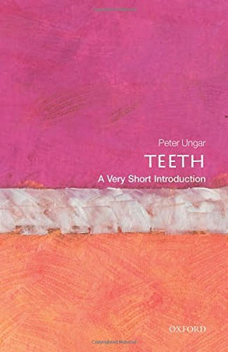 Teeth: A Very Short Introduction (Very Short Introductions) by Peter S. Ungar (2014-04-01)