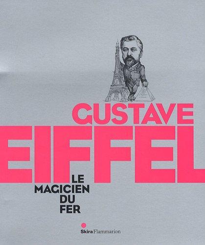 Gustave Eiffel : Le magicien du fer