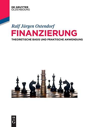 Finanzierung: Theoretische Basis und praktische Anwendung (De Gruyter Studium)