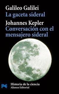 La gaceta sideral. Conversación con el mensajero sideral (El Libro De Bolsillo - Ciencias) por Galileo Galilei