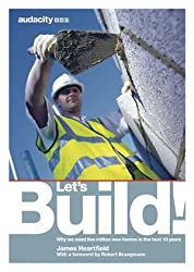 Let's Build!: Why We Need Five Million New Homes in the Next 10 Years