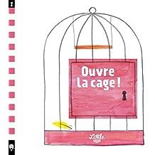 Ouvre la cage !