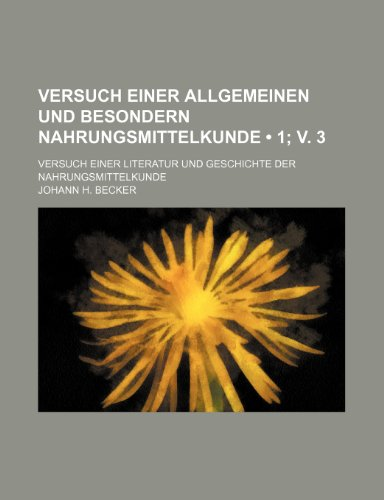 Versuch Einer Allgemeinen Und Besondern Nahrungsmittelkunde (1; V. 3); Versuch Einer Literatur Und Geschichte Der Nahrungsmittelkunde
