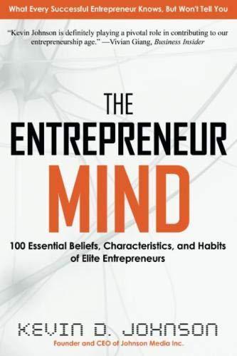The Entrepreneur Mind: 100 Essential Beliefs, Characteristics, and Habits of Elite Entrepreneurs por Kevin D. Johnson