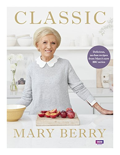 Classic: Delicious, no-fuss recipes from Mary's new BBC series por Mary Berry