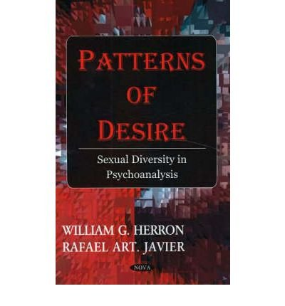[(Patterns of Desire: Sexual Diversity in Psychoanalysis)] [ By (author) William G. Herron, By (author) Rafael Art Javier ] [May, 2006]