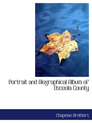 Portrait and Biographical Album of Osceola County