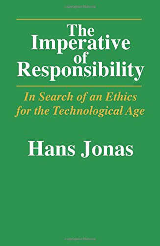 The Imperative of Responsibility: In Search of an Ethics for the Technological Age: In Search of an Ethic for the Technological Age