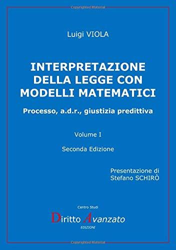 Interpretazione della legge con modelli matematici. Processo, a.d.r., giustizia predittiva: 1