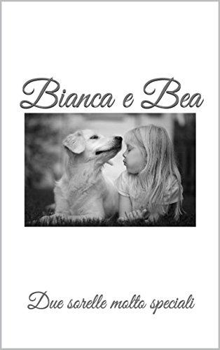 Bianca e Bea: Due sorelle molto speciali