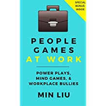 People Games At Work: Power Plays, Mind Games, and Workplace Bullies (English Edition)