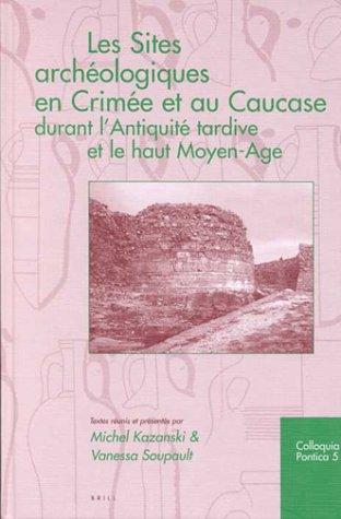 Les Sites Archeologiques En Crimee Et Au Caucase Durant L' Antiquite Tardive Et Le Haut Moyen-Age par Michel Kazanski
