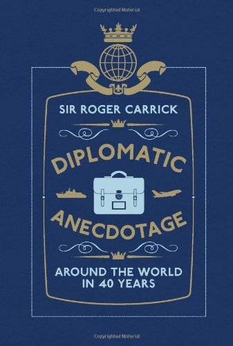 Diplomatic Anecdotage: Around the World in 40 Years: Written by Sir Roger Carrick, 2012 Edition, (1st) Publisher: Elliott & Thompson Limited [Hardcover]