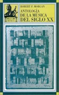 Antologia de La Musica del Siglo XX por Robert P. Morgan