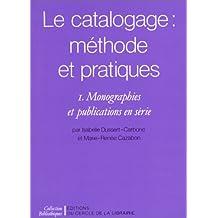 Le Catalogage : méthodes et pratiques. Monographies et publications en série, tome 1