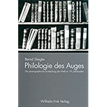 Philologie des Auges: Die photographische Entdeckung der Welt im 19. Jahrhundert by Bernd Stiegler (2001-08-06)