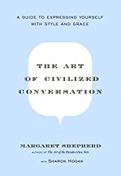 (The Art of Civilized Conversation: A Guide to Expressing Yourself with Style and Grace) BY (Shepherd, Margaret) on 2005
