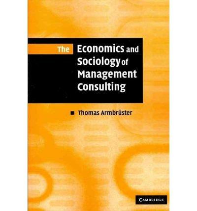 [(The Economics and Sociology of Management Consulting)] [ By (author) Thomas Armbrüster ] [April, 2010] par Thomas Armbrüster