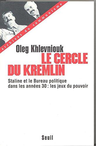 Le cercle du Kremlin : Staline et le bureau politique dans les années 30, les jeux du pouvoir par Oleg Khlevniouk