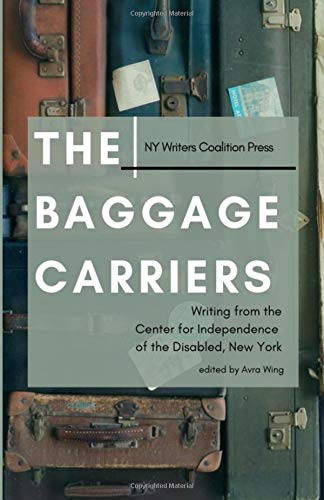 The Baggage Carriers: Writing from the Center for Independence of the Disabled, New York