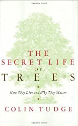 The Secret Life of Trees: How They Live and Why They Matter by Colin Tudge (2005-11-03)