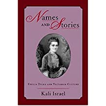 [(Names and Stories: Emilia Dilke and Victorian Culture )] [Author: Kali Israel] [Oct-2002]