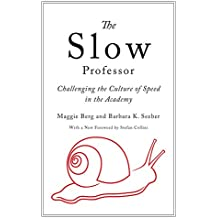 The Slow Professor: Challenging the Culture of Speed in the Academy