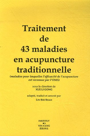 Traitement de 43 maladies en acupuncture traditionnelle : (Maladies pour lesquelles l'efficacité de l'acupuncture est reconnue par l'OMS)