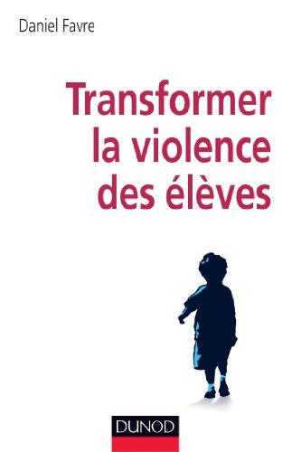 Transformer la violence des élèves - Cerveau, motivations et apprentissage