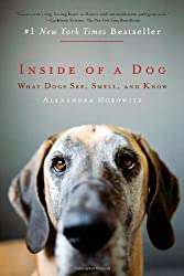 Inside of a Dog: What Dogs See, Smell, and Know by Alexandra Horowitz (2010-09-28)