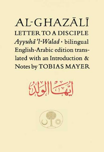 Al-Ghazali Letter to a Disciple: Ayyuha'l-Walad (Islamic Texts Society)