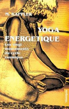 Yoga énergétique : les vingt mouvements du cycle cosmique