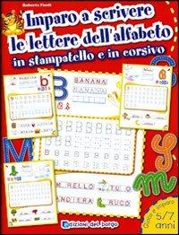 Imparo a scrivere le lettere dell'alfabeto in stampatello e in corsivo. Ediz. illustrata