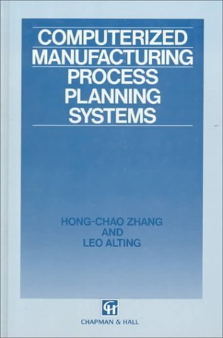 Computerized Manufacturing Process Planning Systems by Hong-Chao Zhang (1993-11-30)
