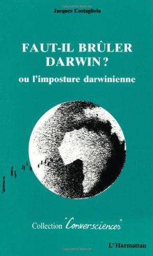 Faut-il brler Darwin ? ou L'imposture darwinienne