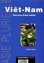 Viêt-Nam. - Parcours d'une nation de Philippe Papin