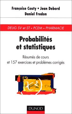 PROBABILITES ET STATISTIQUES. Résumés de cours et 157 exercices et problèmes corrigés par Françoise Couty, Daniel Fredon, Jean Debord